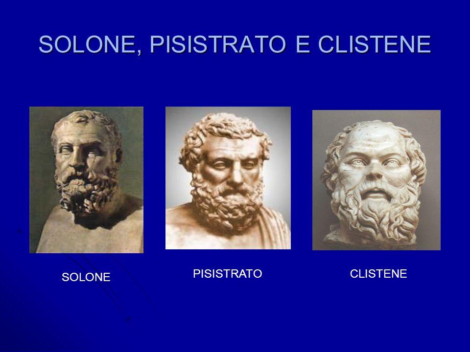 SOLONE, PISISTRATO E CLISTENE SOLONE PISISTRATOCLISTENE