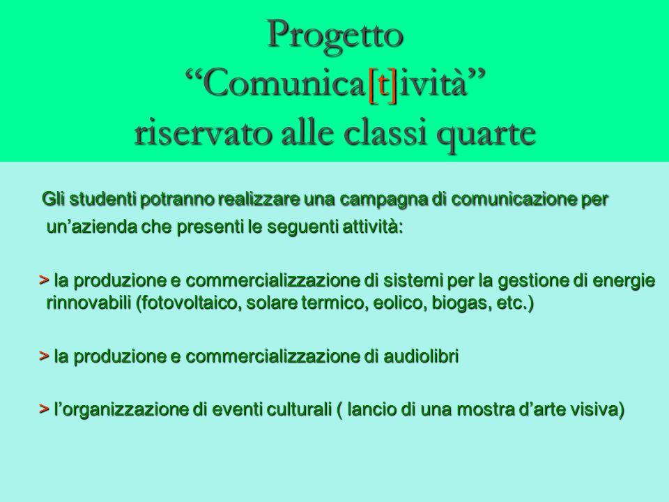 Progetto Comunica[t]ività riservato alle classi quarte Gli studenti potranno realizzare una campagna di comunicazione per unazienda che presenti le se