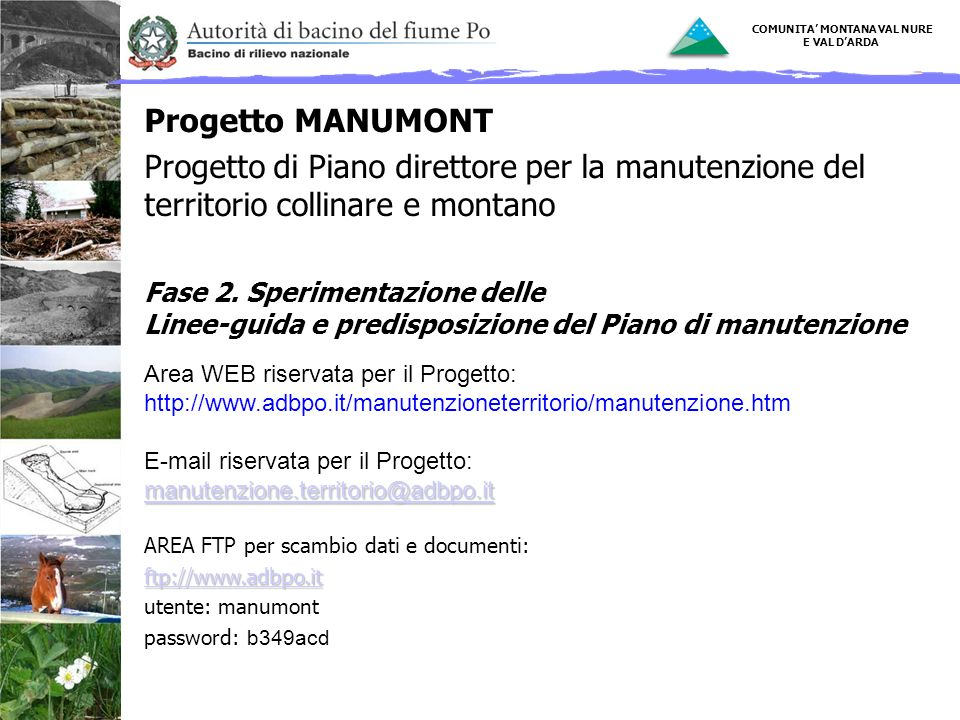 14 Progetto MANUMONT Progetto di Piano direttore per la manutenzione del territorio collinare e montano Fase 2. Sperimentazione delle Linee-guida e pr