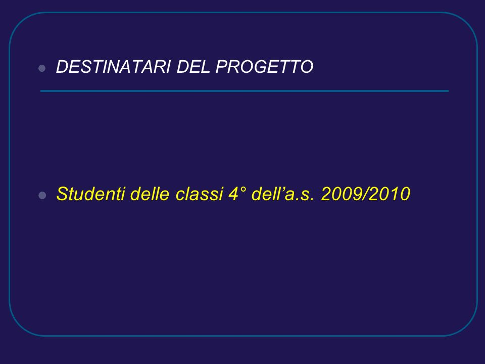 DESTINATARI DEL PROGETTO Studenti delle classi 4° della.s. 2009/2010