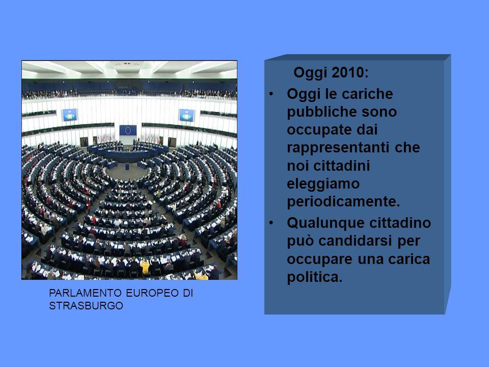 Oggi 2010: Oggi le cariche pubbliche sono occupate dai rappresentanti che noi cittadini eleggiamo periodicamente. Qualunque cittadino può candidarsi p