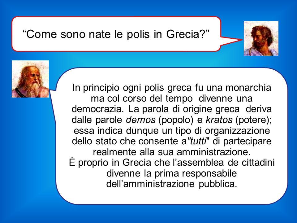 In principio ogni polis greca fu una monarchia ma col corso del tempo divenne una democrazia. La parola di origine greca deriva dalle parole demos (po