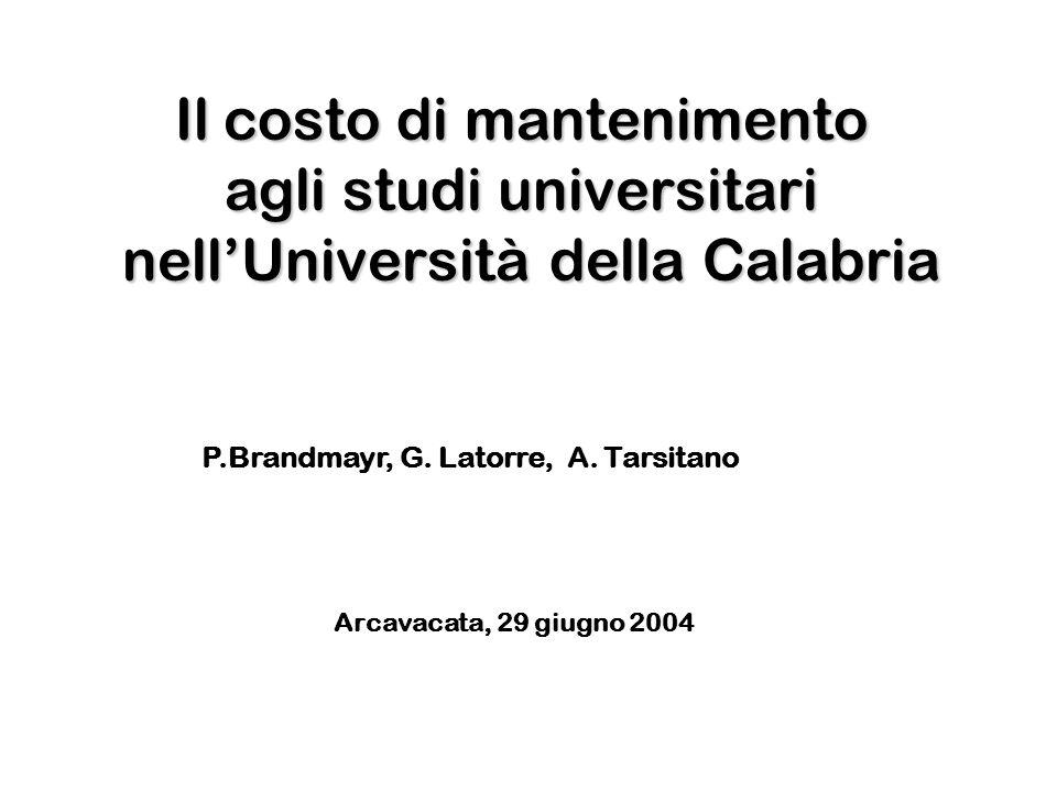 Il costo di mantenimento agli studi universitari nellUniversità della Calabria P.Brandmayr, G. Latorre, A. Tarsitano Arcavacata, 29 giugno 2004