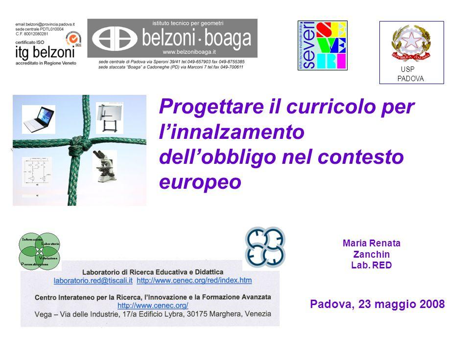 Progettare il curricolo per linnalzamento dellobbligo nel contesto europeo Padova, 23 maggio 2008 USP PADOVA Maria Renata Zanchin Lab.