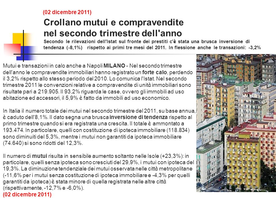 Crollano mutui e compravendite nel secondo trimestre dell anno Secondo le rilevazioni dell Istat sul fronte dei prestiti c è stata una brusca inversione di tendenza (-8,1%) rispetto ai primi tre mesi del 2011.