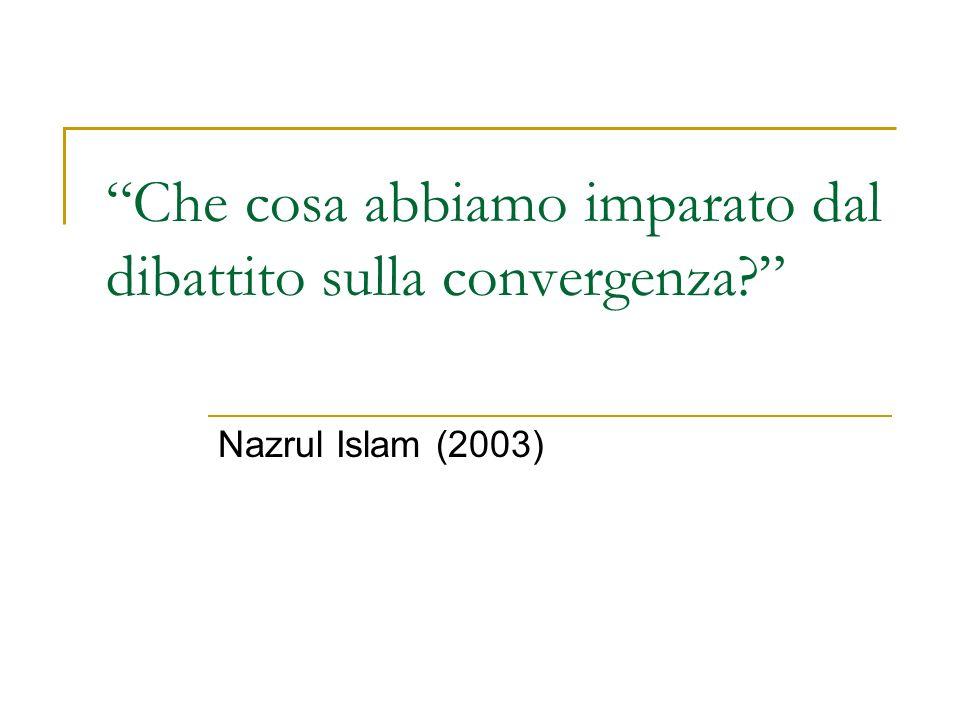Che cosa abbiamo imparato dal dibattito sulla convergenza? Nazrul Islam (2003)