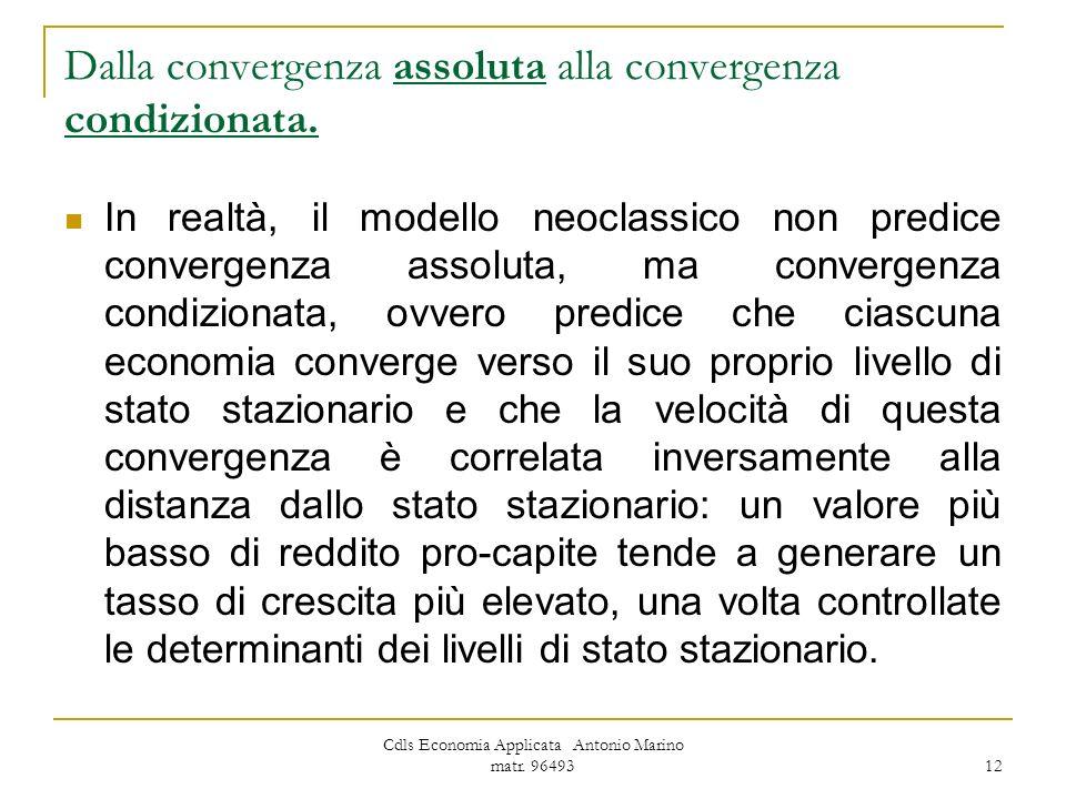 Cdls Economia Applicata Antonio Marino matr. 96493 12 Dalla convergenza assoluta alla convergenza condizionata. In realtà, il modello neoclassico non