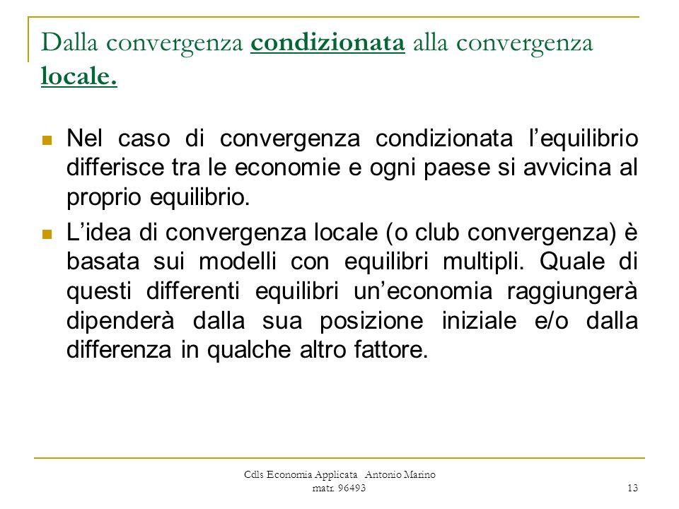 Cdls Economia Applicata Antonio Marino matr. 96493 13 Dalla convergenza condizionata alla convergenza locale. Nel caso di convergenza condizionata leq