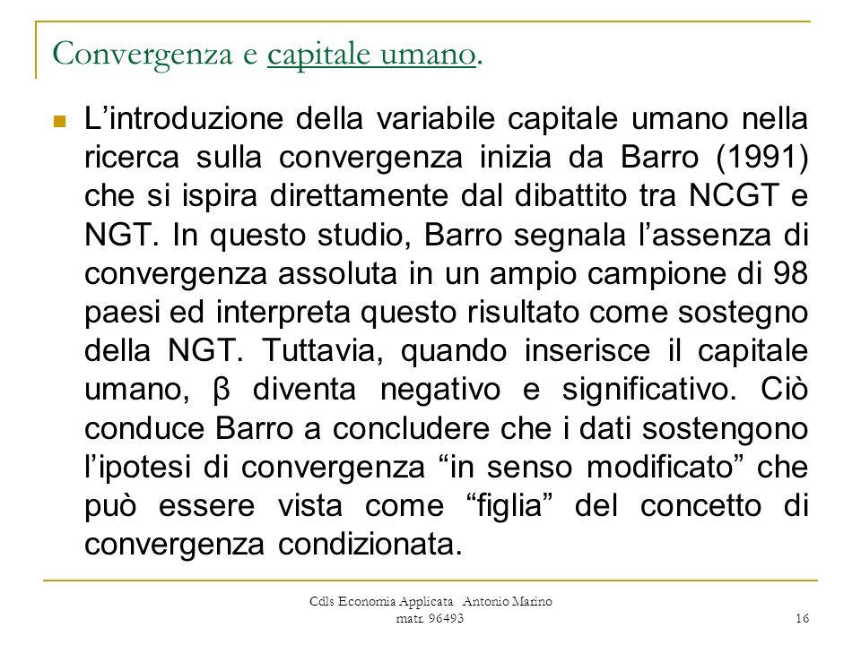 Cdls Economia Applicata Antonio Marino matr. 96493 16 Convergenza e capitale umano. Lintroduzione della variabile capitale umano nella ricerca sulla c