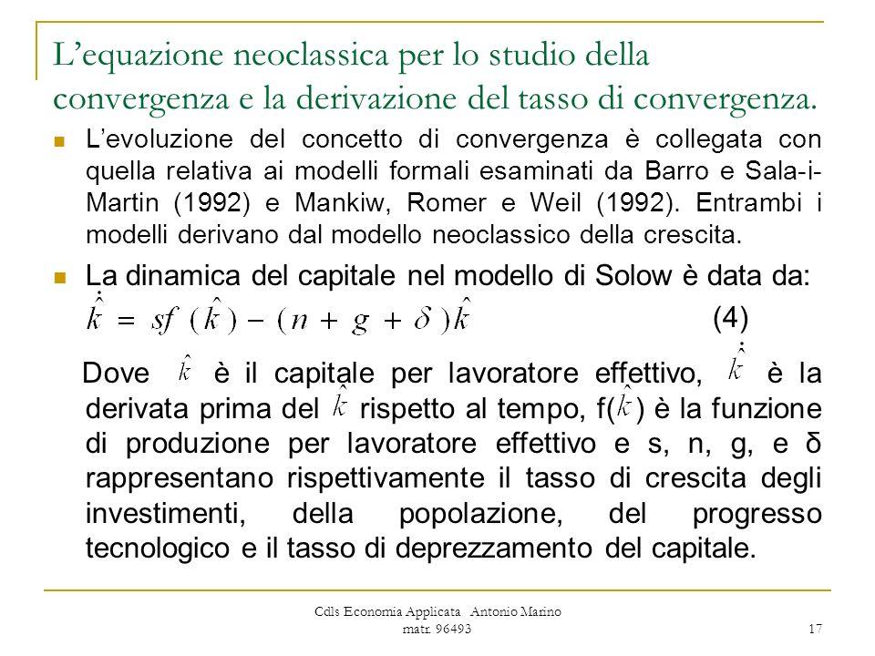 Cdls Economia Applicata Antonio Marino matr. 96493 17 Lequazione neoclassica per lo studio della convergenza e la derivazione del tasso di convergenza