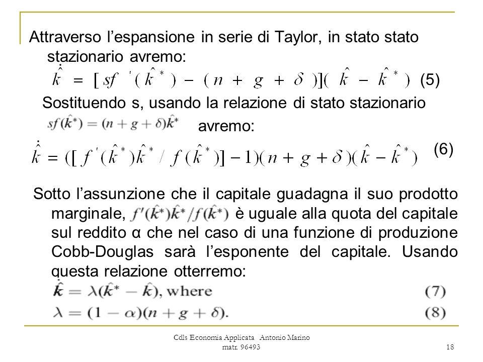 Cdls Economia Applicata Antonio Marino matr. 96493 18 Attraverso lespansione in serie di Taylor, in stato stato stazionario avremo: (5) Sostituendo s,