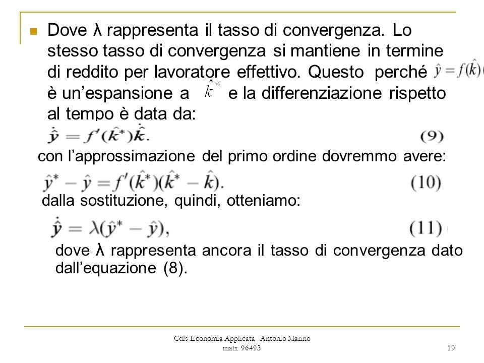 Cdls Economia Applicata Antonio Marino matr. 96493 19 Dove λ rappresenta il tasso di convergenza. Lo stesso tasso di convergenza si mantiene in termin