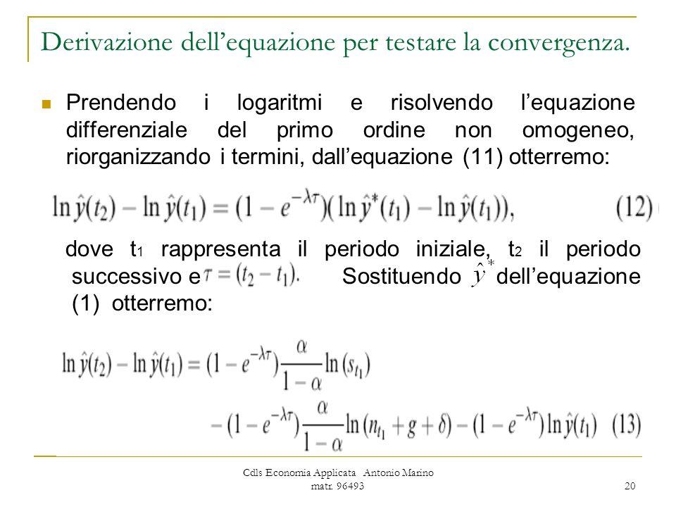 Cdls Economia Applicata Antonio Marino matr. 96493 20 Derivazione dellequazione per testare la convergenza. Prendendo i logaritmi e risolvendo lequazi