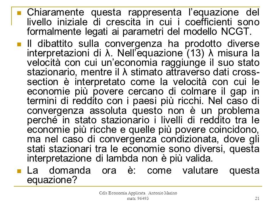 Cdls Economia Applicata Antonio Marino matr. 96493 21 Chiaramente questa rappresenta lequazione del livello iniziale di crescita in cui i coefficienti