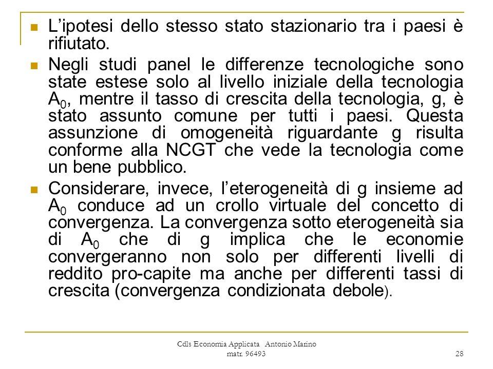 Cdls Economia Applicata Antonio Marino matr. 96493 28 Lipotesi dello stesso stato stazionario tra i paesi è rifiutato. Negli studi panel le differenze