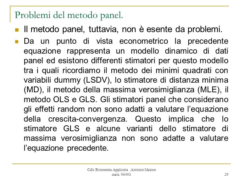 Cdls Economia Applicata Antonio Marino matr. 96493 29 Problemi del metodo panel. Il metodo panel, tuttavia, non è esente da problemi. Da un punto di v