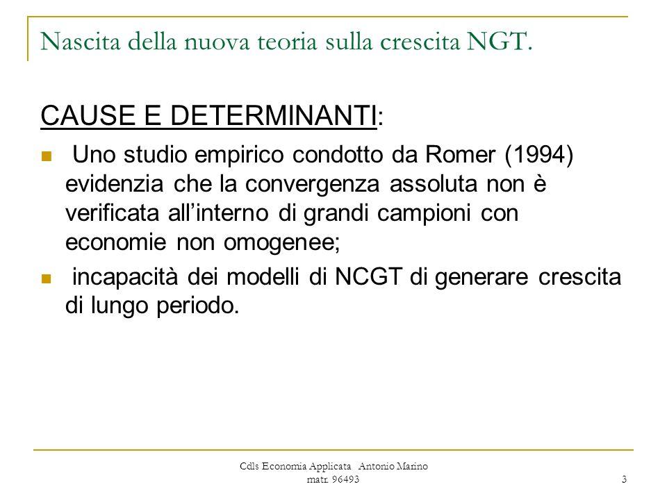Cdls Economia Applicata Antonio Marino matr. 96493 3 CAUSE E DETERMINANTI : Uno studio empirico condotto da Romer (1994) evidenzia che la convergenza