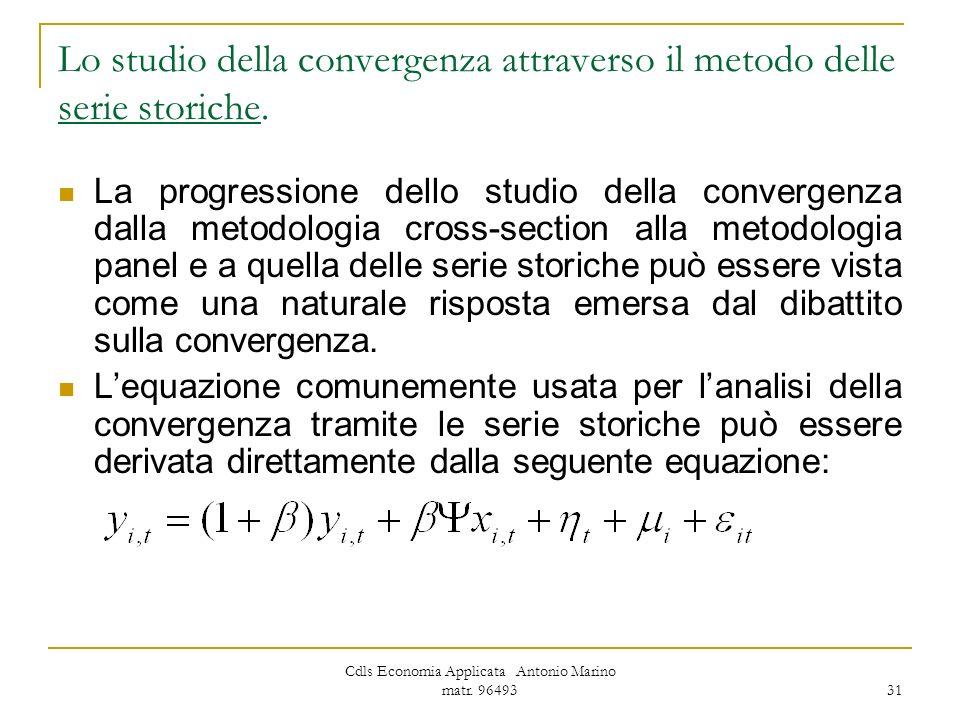 Cdls Economia Applicata Antonio Marino matr. 96493 31 Lo studio della convergenza attraverso il metodo delle serie storiche. La progressione dello stu