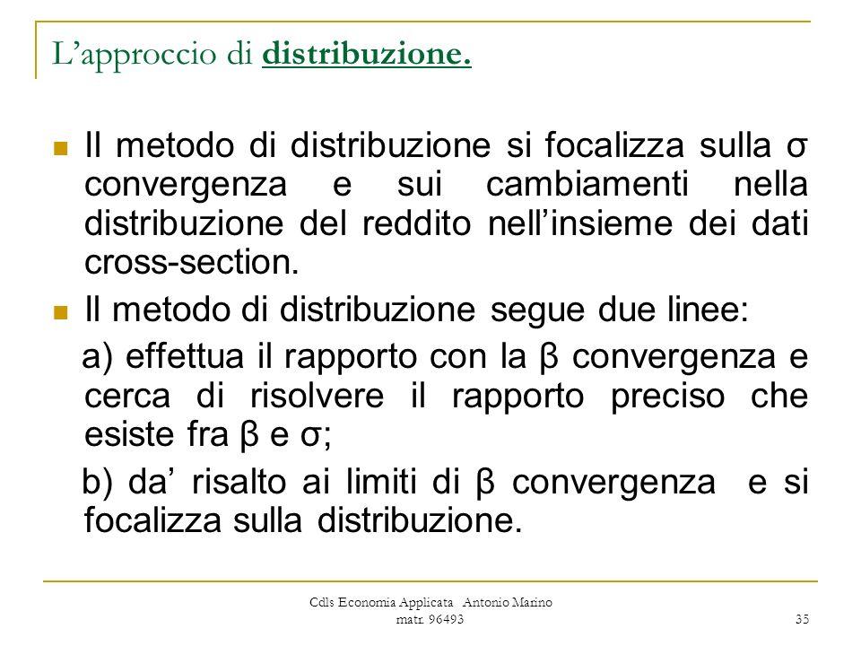 Cdls Economia Applicata Antonio Marino matr. 96493 35 Lapproccio di distribuzione. Il metodo di distribuzione si focalizza sulla σ convergenza e sui c