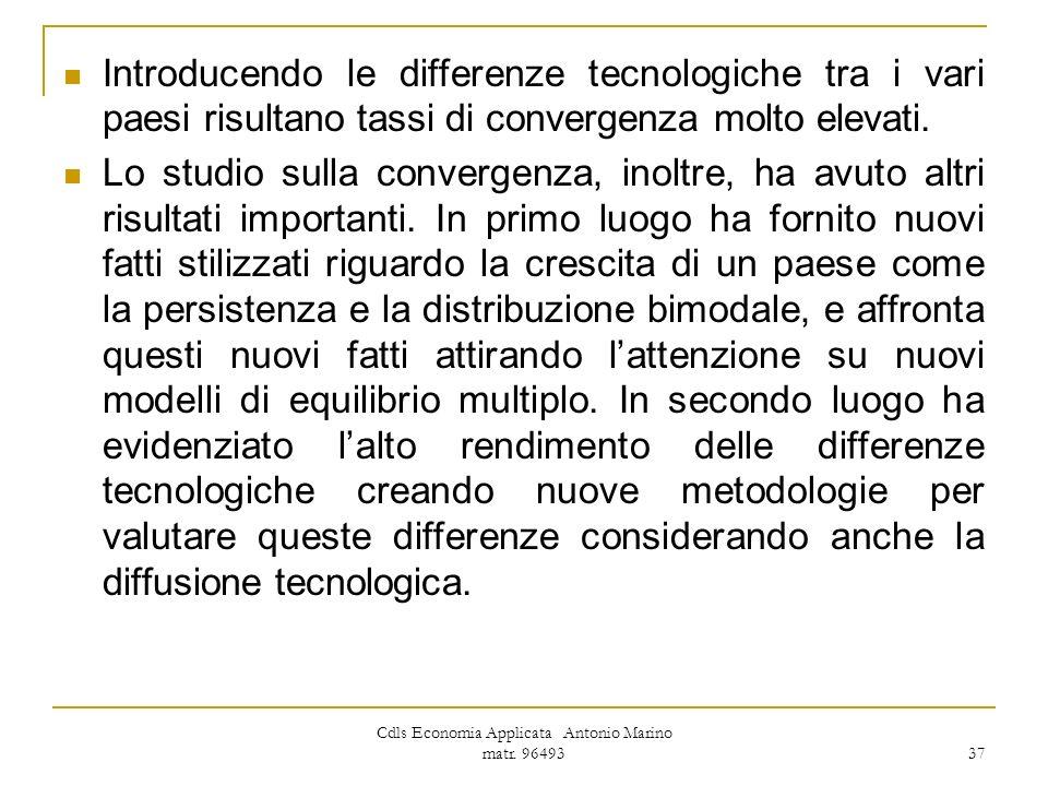 Cdls Economia Applicata Antonio Marino matr. 96493 37 Introducendo le differenze tecnologiche tra i vari paesi risultano tassi di convergenza molto el