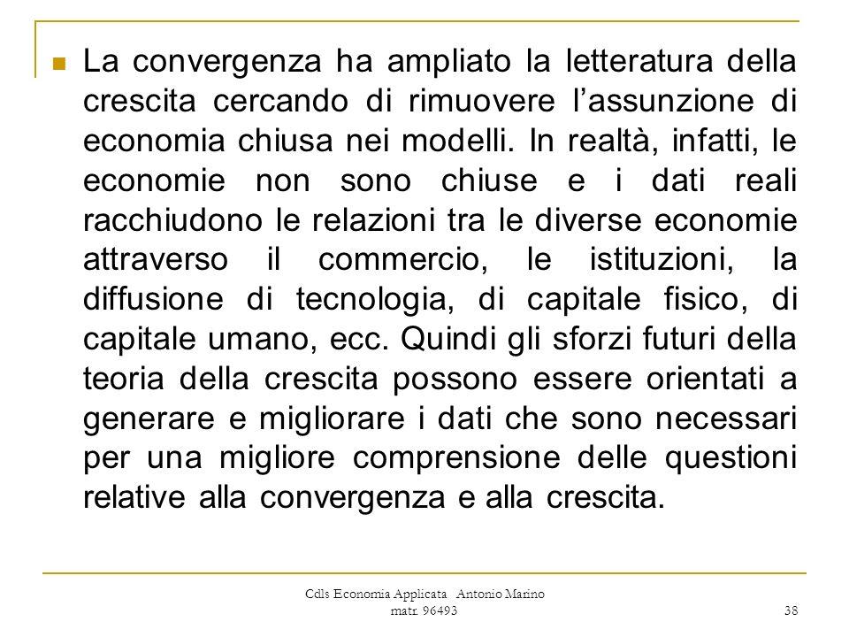Cdls Economia Applicata Antonio Marino matr. 96493 38 La convergenza ha ampliato la letteratura della crescita cercando di rimuovere lassunzione di ec