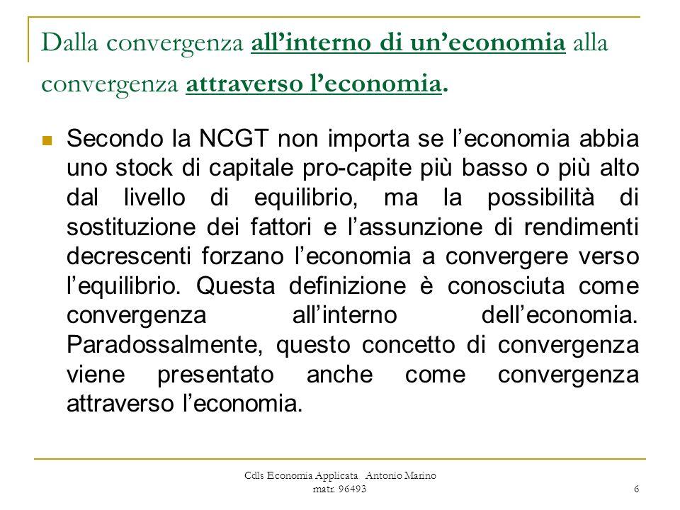 Cdls Economia Applicata Antonio Marino matr. 96493 6 Dalla convergenza allinterno di uneconomia alla convergenza attraverso leconomia. Secondo la NCGT