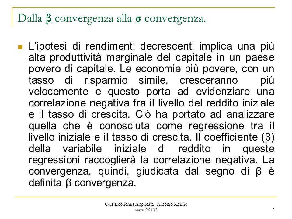 Cdls Economia Applicata Antonio Marino matr. 96493 8 Dalla β convergenza alla σ convergenza. Lipotesi di rendimenti decrescenti implica una più alta p