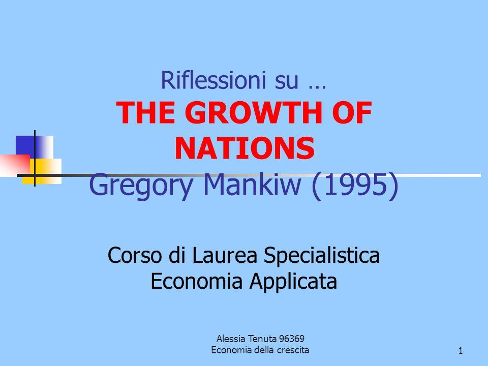 Alessia Tenuta 96369 Economia della crescita1 Riflessioni su … THE GROWTH OF NATIONS Gregory Mankiw (1995) Corso di Laurea Specialistica Economia Appl