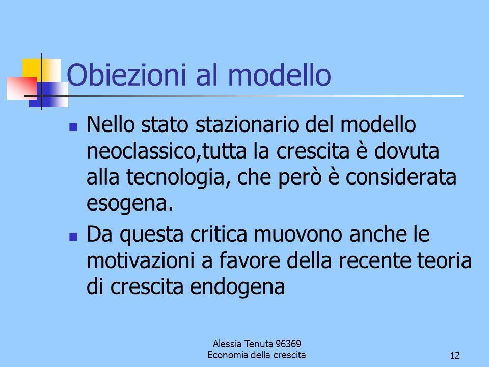Alessia Tenuta 96369 Economia della crescita12 Obiezioni al modello Nello stato stazionario del modello neoclassico,tutta la crescita è dovuta alla te