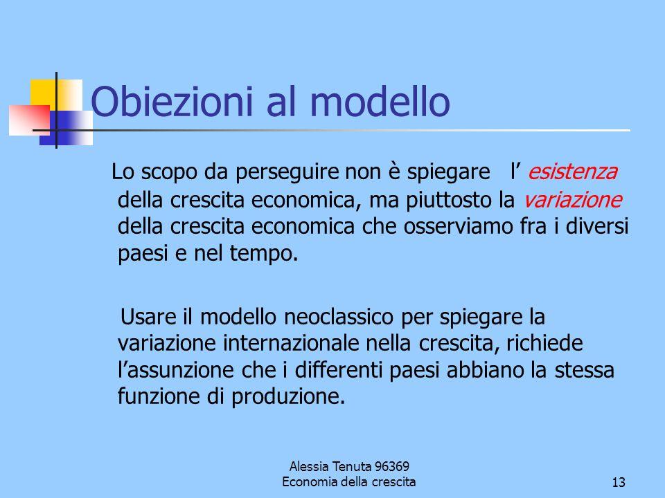 Alessia Tenuta 96369 Economia della crescita13 Obiezioni al modello Lo scopo da perseguire non è spiegare l esistenza della crescita economica, ma piu