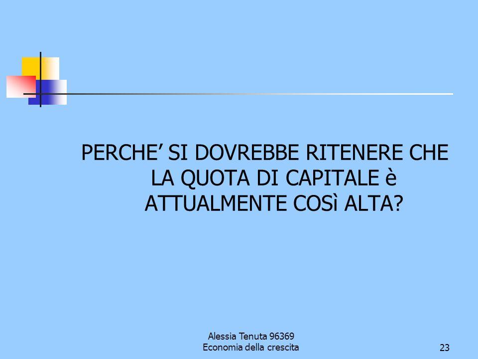 Alessia Tenuta 96369 Economia della crescita23 PERCHE SI DOVREBBE RITENERE CHE LA QUOTA DI CAPITALE è ATTUALMENTE COSì ALTA?