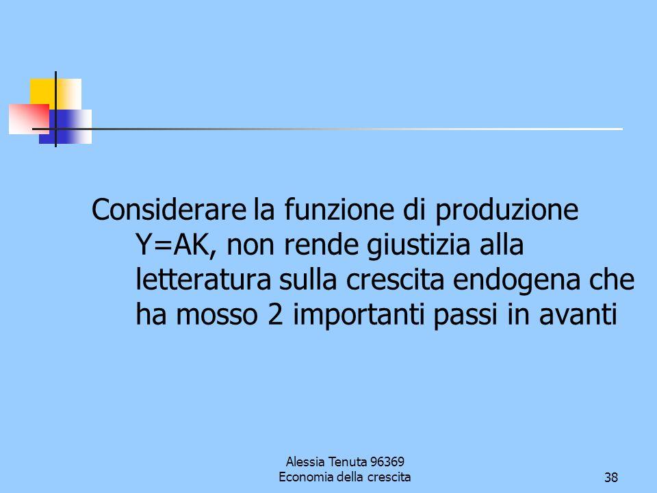 Alessia Tenuta 96369 Economia della crescita38 Considerare la funzione di produzione Y=AK, non rende giustizia alla letteratura sulla crescita endogen