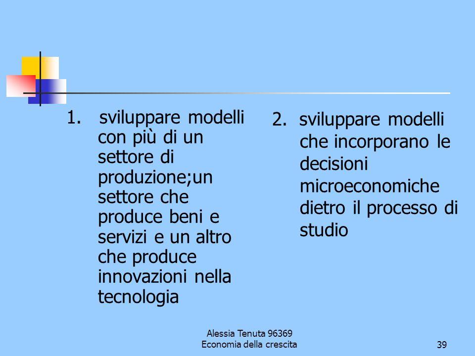 Alessia Tenuta 96369 Economia della crescita39 1. sviluppare modelli con più di un settore di produzione;un settore che produce beni e servizi e un al