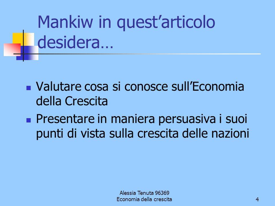 Alessia Tenuta 96369 Economia della crescita4 Mankiw in questarticolo desidera… Valutare cosa si conosce sullEconomia della Crescita Presentare in man