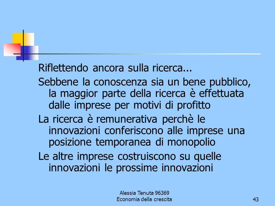 Alessia Tenuta 96369 Economia della crescita43 Riflettendo ancora sulla ricerca... Sebbene la conoscenza sia un bene pubblico, la maggior parte della