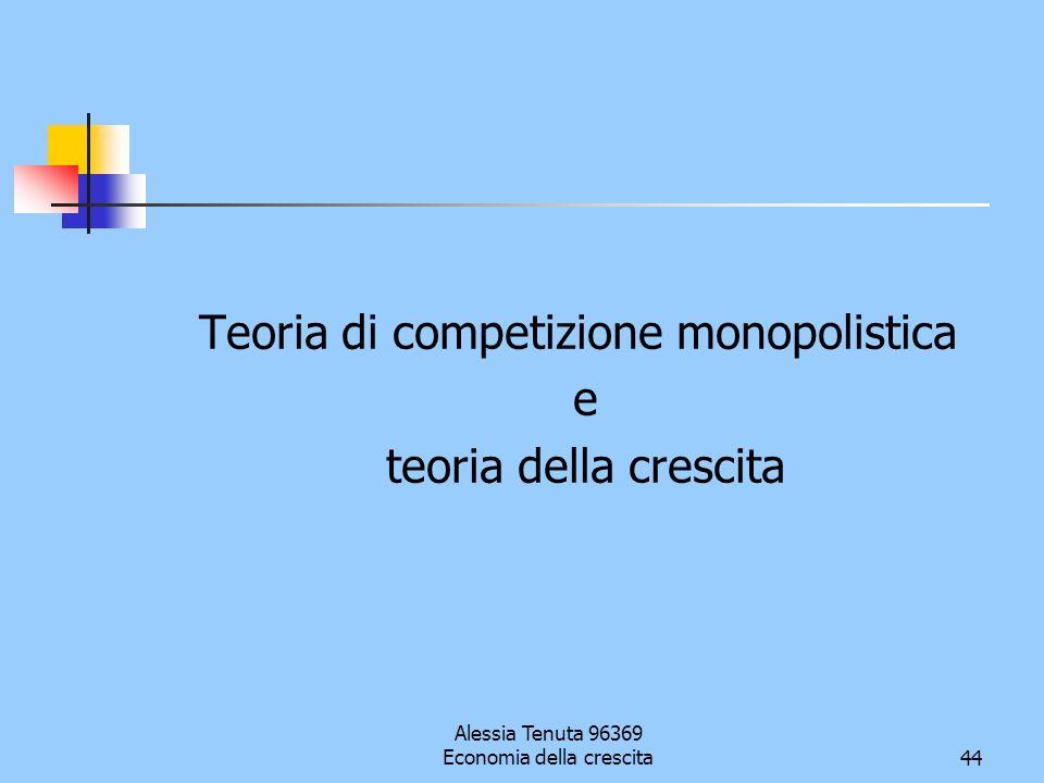 Alessia Tenuta 96369 Economia della crescita44 Teoria di competizione monopolistica e teoria della crescita