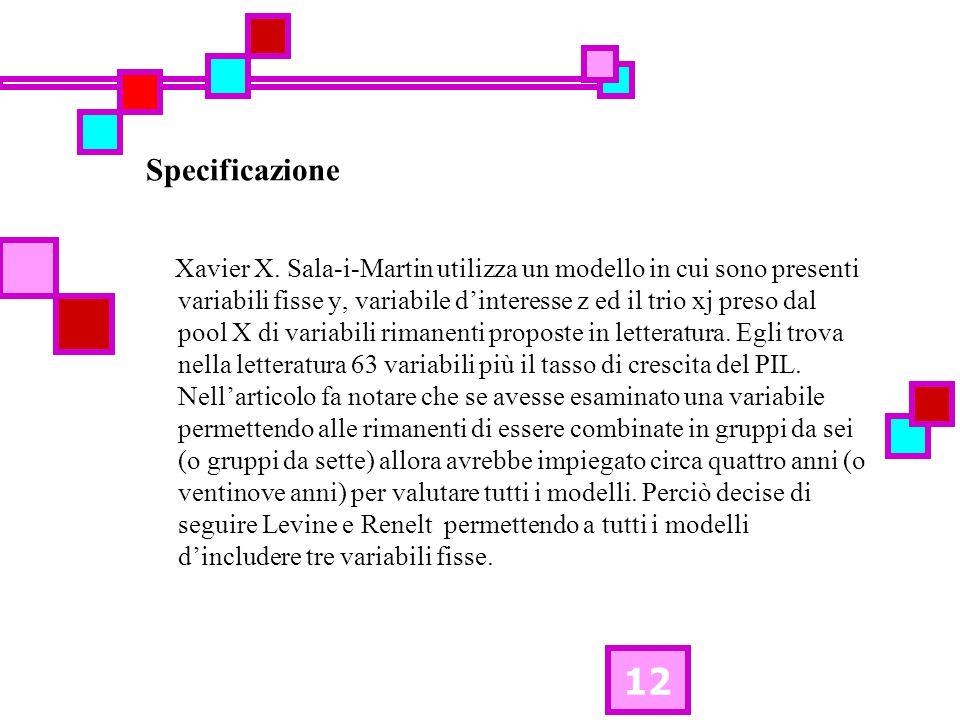 12 Specificazione Xavier X. Sala-i-Martin utilizza un modello in cui sono presenti variabili fisse y, variabile dinteresse z ed il trio xj preso dal p