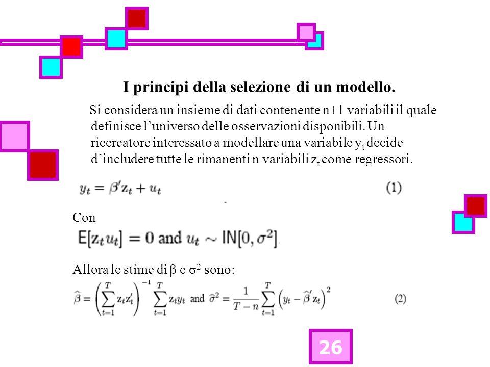 26 I principi della selezione di un modello. Si considera un insieme di dati contenente n+1 variabili il quale definisce luniverso delle osservazioni