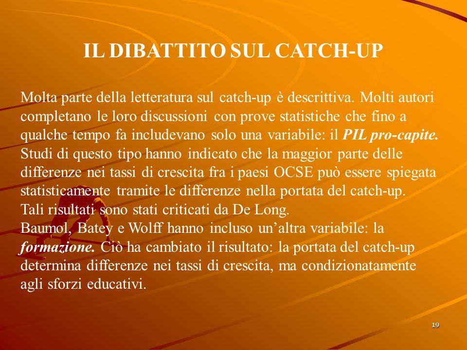 19 IL DIBATTITO SUL CATCH-UP Molta parte della letteratura sul catch-up è descrittiva.