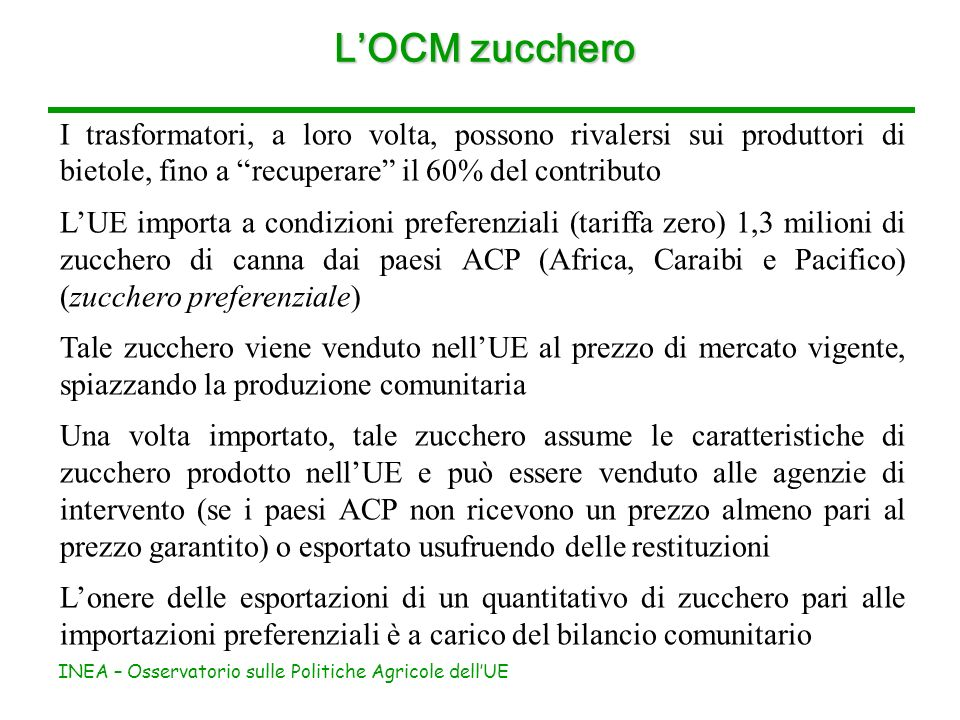 INEA – Osservatorio sulle Politiche Agricole dellUE LOCM zucchero I trasformatori, a loro volta, possono rivalersi sui produttori di bietole, fino a r