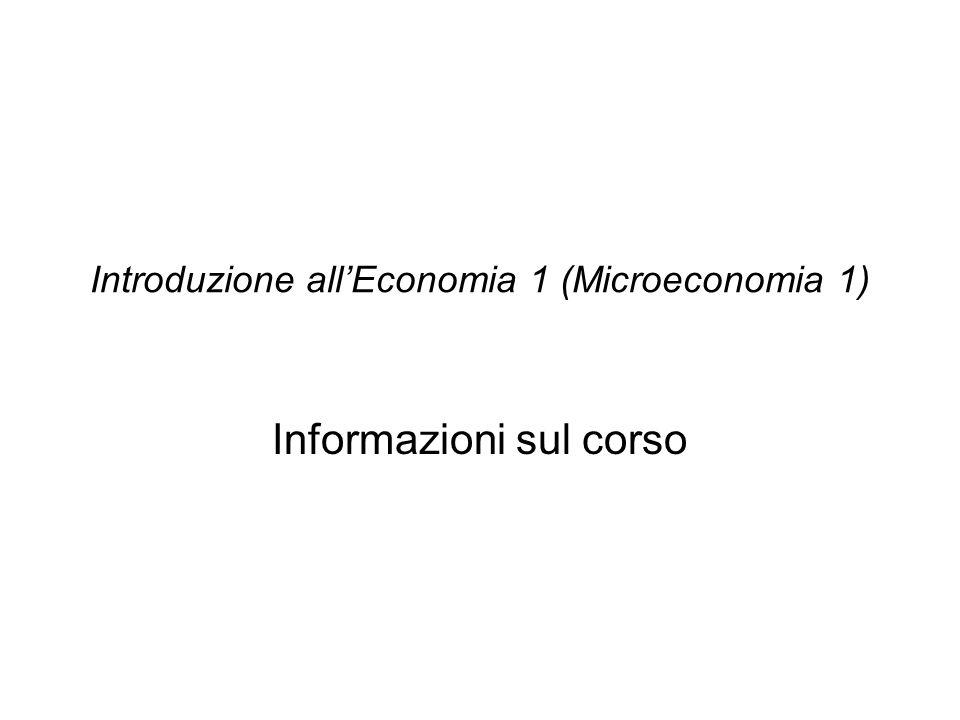 Introduzione allEconomia 1 (Microeconomia 1) Informazioni sul corso