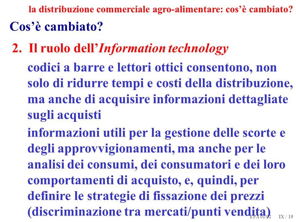 EPA 01/02 IX / 19 Cosè cambiato? 2. Il ruolo dellInformation technology la distribuzione commerciale agro-alimentare: cosè cambiato? codici a barre e