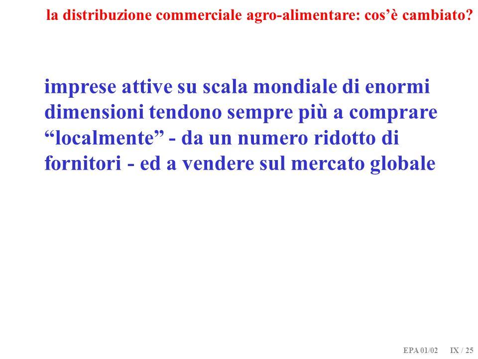 EPA 01/02 IX / 25 la distribuzione commerciale agro-alimentare: cosè cambiato? imprese attive su scala mondiale di enormi dimensioni tendono sempre pi