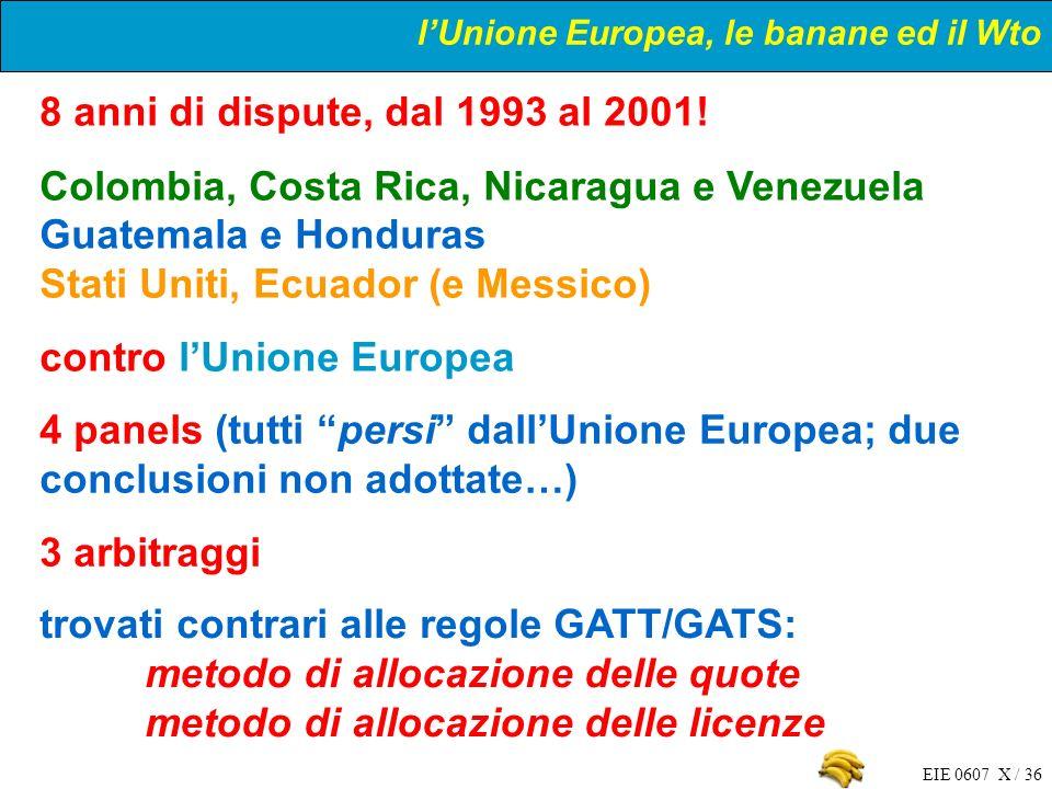EIE 0607 X / 36 lUnione Europea, le banane ed il Wto 8 anni di dispute, dal 1993 al 2001! Colombia, Costa Rica, Nicaragua e Venezuela Guatemala e Hond