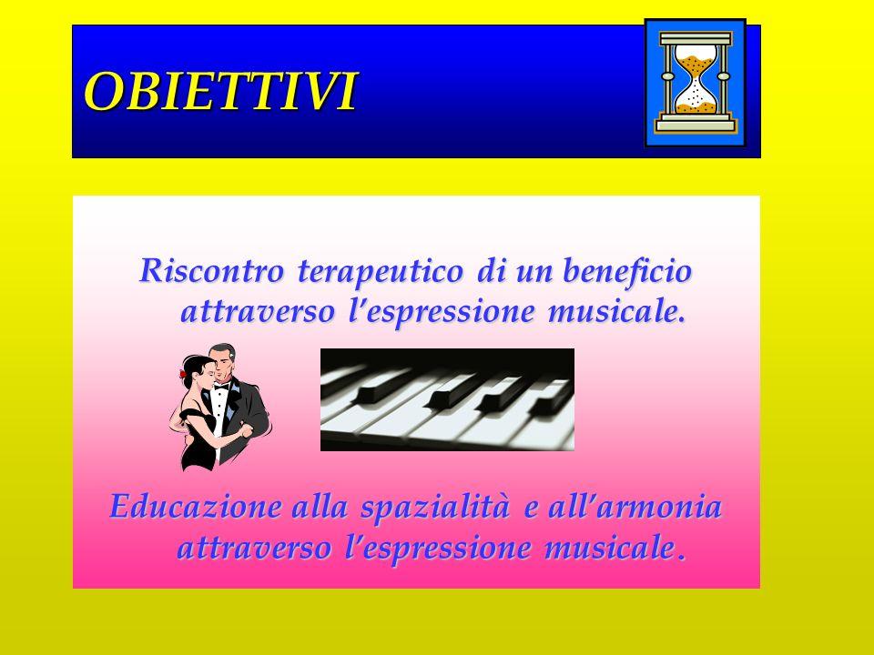 Riscontro terapeutico di un beneficio attraverso lespressione musicale. Educazione alla spazialità e allarmonia attraverso lespressione musicale. OBIE