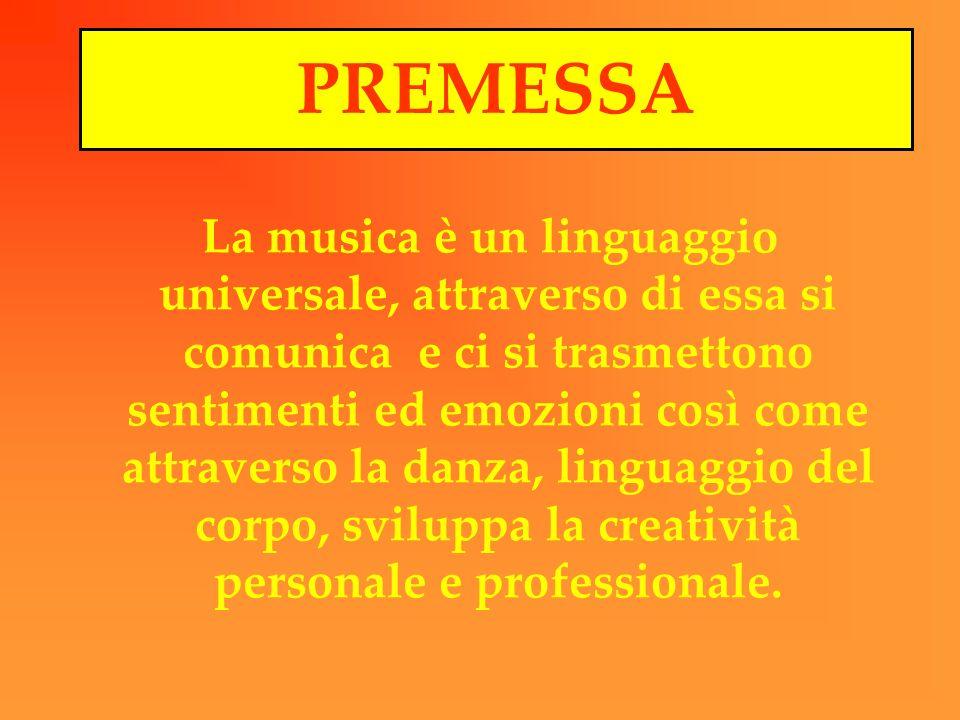PREMESSA La musica è un linguaggio universale, attraverso di essa si comunica e ci si trasmettono sentimenti ed emozioni così come attraverso la danza