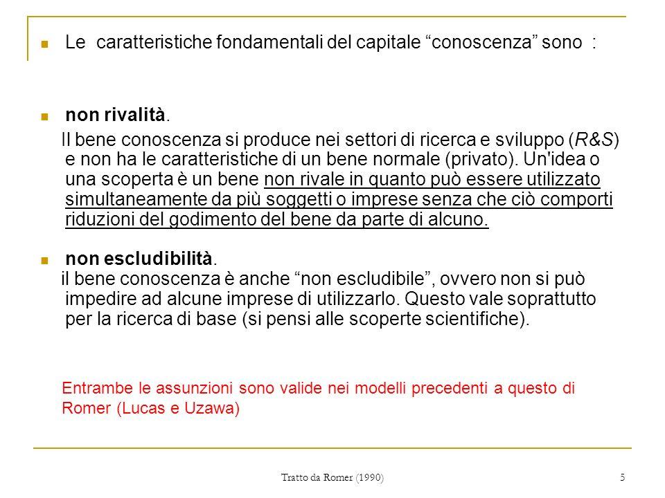 Tratto da Romer (1990) 5 Le caratteristiche fondamentali del capitale conoscenza sono : non rivalità.