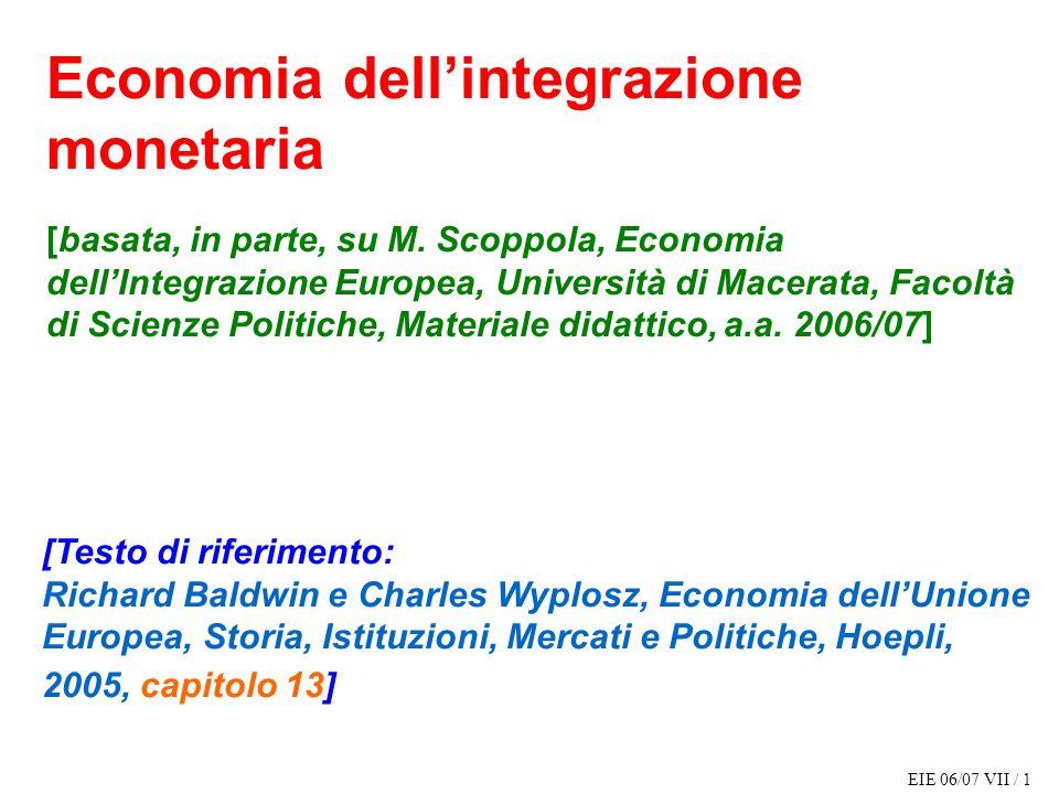 EIE 06/07 VII / 1 Economia dellintegrazione monetaria [basata, in parte, su M. Scoppola, Economia dellIntegrazione Europea, Università di Macerata, Fa
