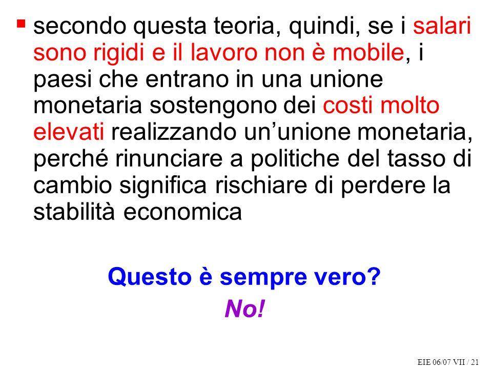 EIE 06/07 VII / 21 secondo questa teoria, quindi, se i salari sono rigidi e il lavoro non è mobile, i paesi che entrano in una unione monetaria sosten