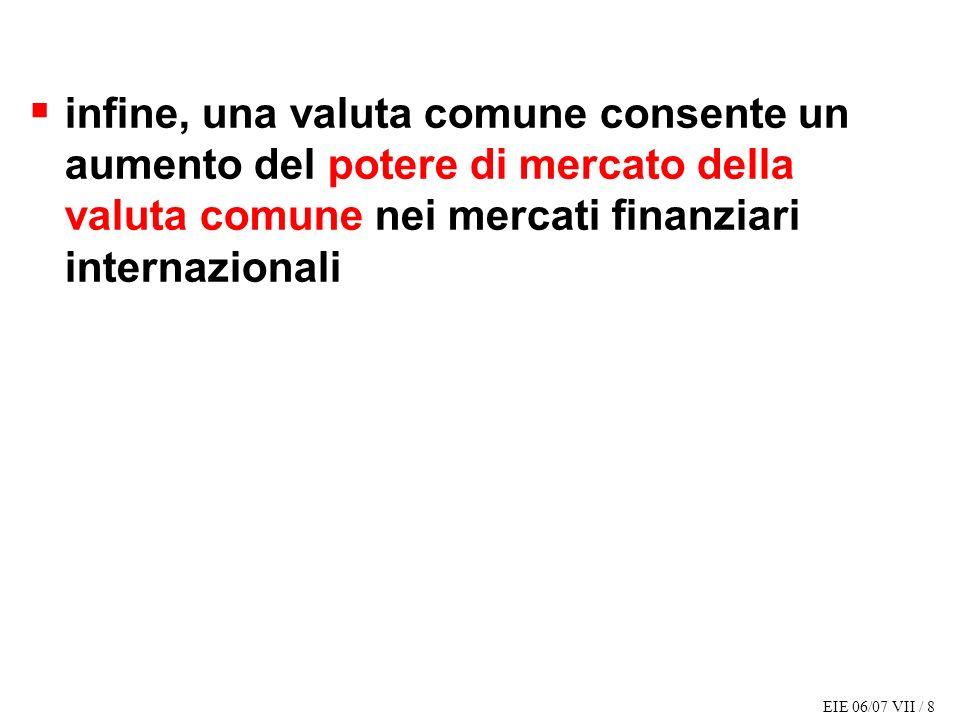 EIE 06/07 VII / 8 infine, una valuta comune consente un aumento del potere di mercato della valuta comune nei mercati finanziari internazionali
